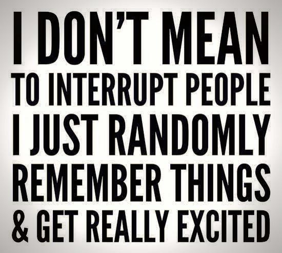 """Tradução: """"Eu não quero interromper as pessoas. Eu apenas me lembro de coisas aleatórias e fico muito empolgado(a)."""""""